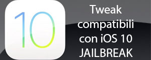 Jailbreak iOS 10: tweaks compatibili